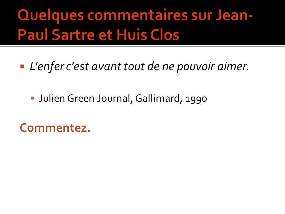 L'enfer c'est avant tout de ne pouvoir aimer. Julien Green Journal, Gallimard, 1990 Commentez.