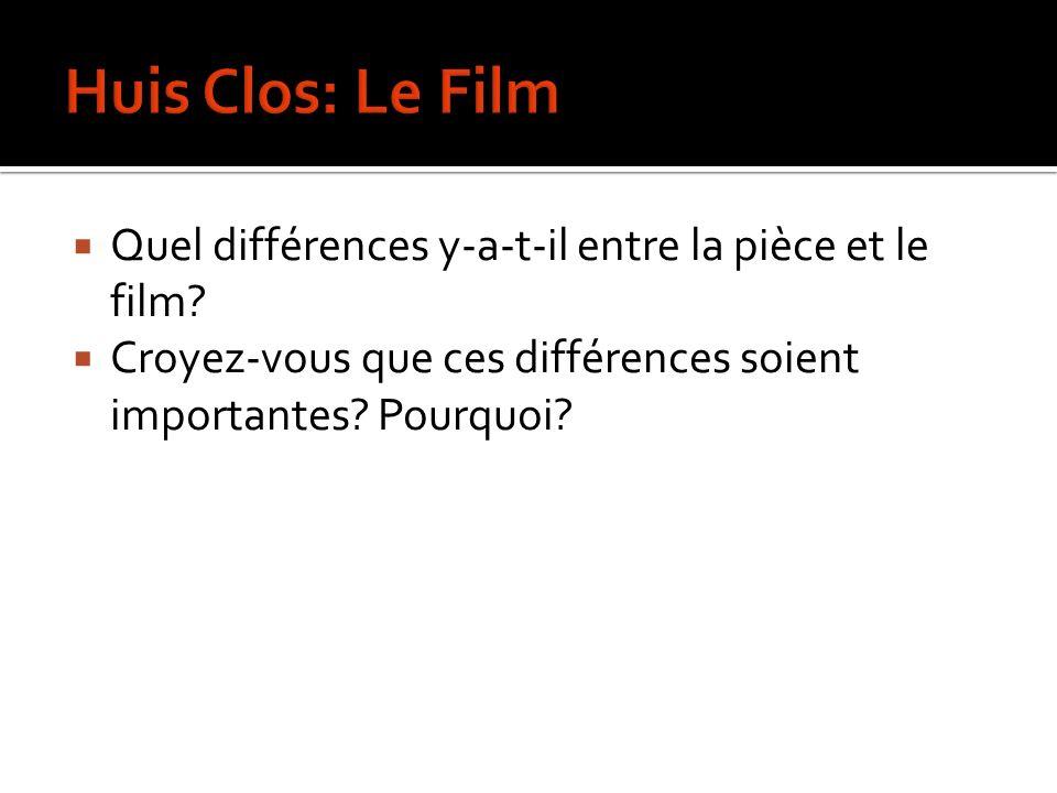 Quel différences y-a-t-il entre la pièce et le film? Croyez-vous que ces différences soient importantes? Pourquoi?