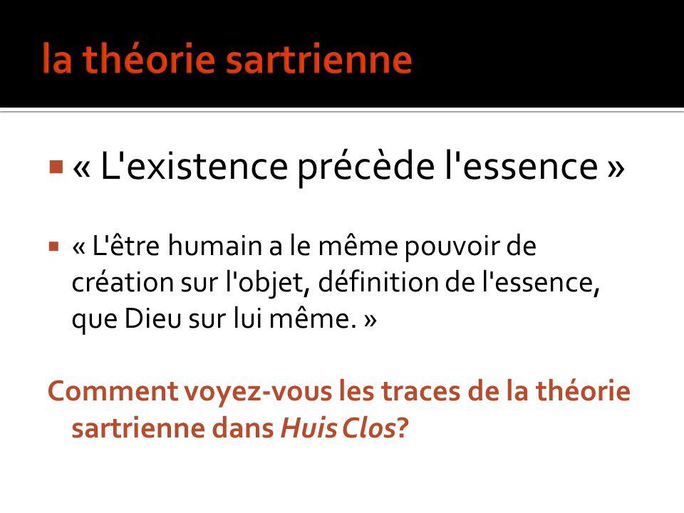 « L'existence précède l'essence » « L'être humain a le même pouvoir de création sur l'objet, définition de l'essence, que Dieu sur lui même. » Comment