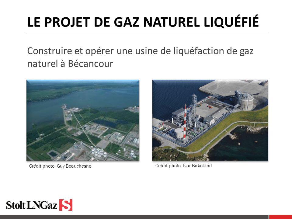 LE PROJET DE GAZ NATUREL LIQUÉFIÉ Construire et opérer une usine de liquéfaction de gaz naturel à Bécancour Crédit photo: Ivar Birkeland Crédit photo: Guy Beauchesne