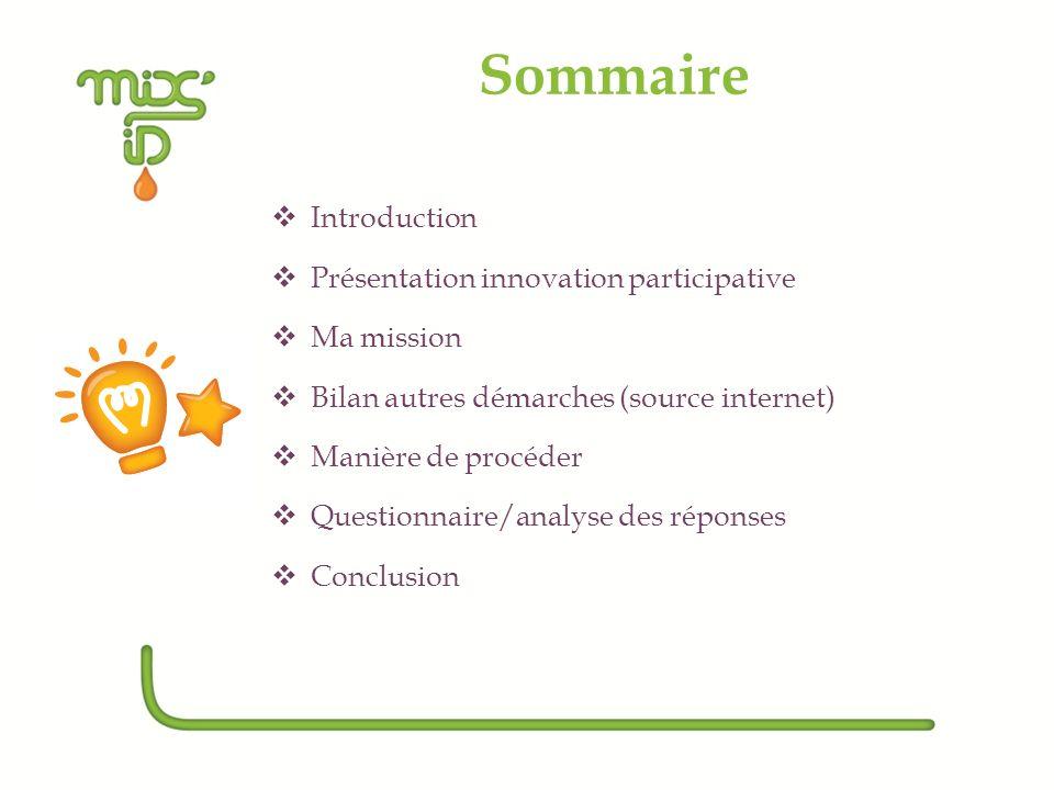 Sommaire Introduction Présentation innovation participative Ma mission Bilan autres démarches (source internet) Manière de procéder Questionnaire/anal
