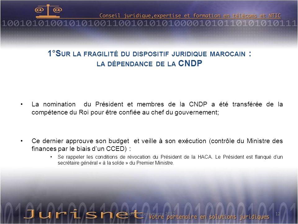 1°S UR LA FRAGILITÉ DU DISPOSITIF JURIDIQUE MAROCAIN : LA DÉPENDANCE DE LA CNDP La nomination du Président et membres de la CNDP a été transférée de l