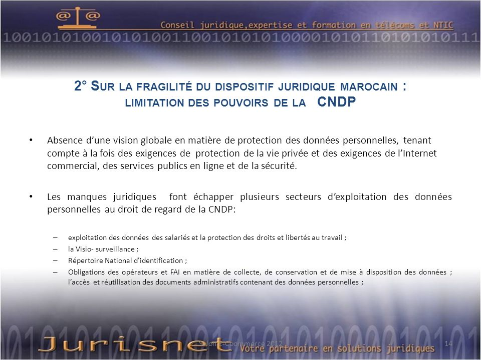 2° S UR LA FRAGILITÉ DU DISPOSITIF JURIDIQUE MAROCAIN : LIMITATION DES POUVOIRS DE LA CNDP Absence dune vision globale en matière de protection des do