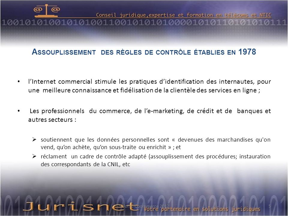 A SSOUPLISSEMENT DES RÈGLES DE CONTRÔLE ÉTABLIES EN 1978 lInternet commercial stimule les pratiques didentification des internautes, pour une meilleur