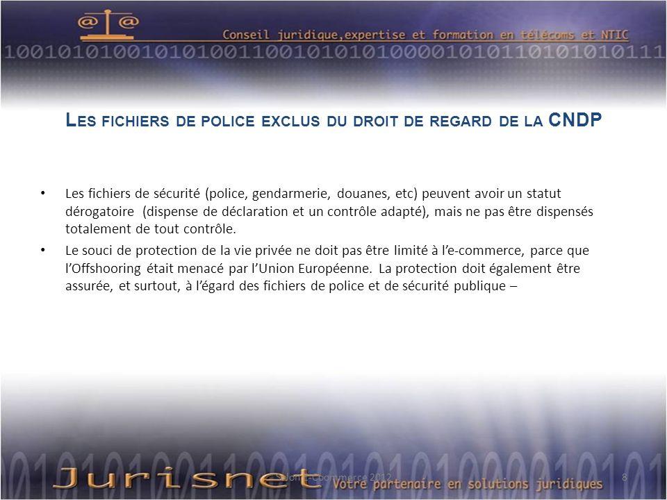 L ES FICHIERS DE POLICE EXCLUS DU DROIT DE REGARD DE LA CNDP Les fichiers de sécurité (police, gendarmerie, douanes, etc) peuvent avoir un statut déro