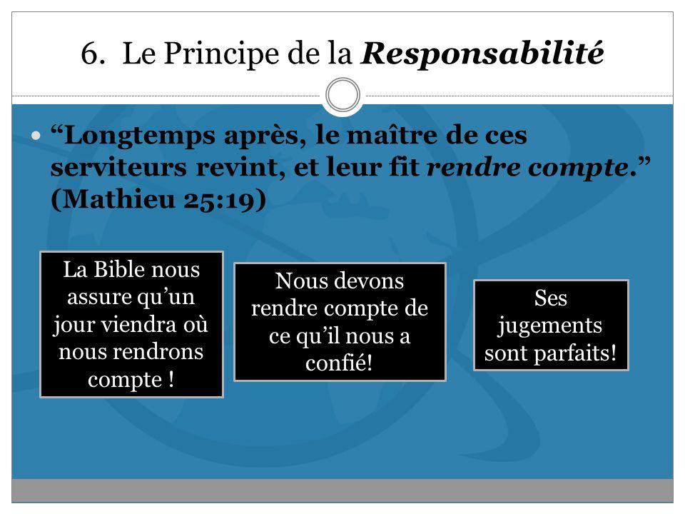 6. Le Principe de la Responsabilité Longtemps après, le maître de ces serviteurs revint, et leur fit rendre compte. (Mathieu 25:19) La Bible nous assu