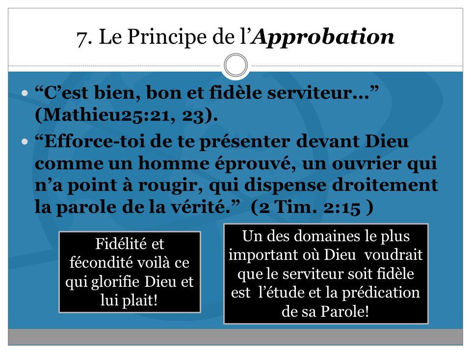 7. Le Principe de lApprobation Cest bien, bon et fidèle serviteur... (Mathieu25:21, 23). Efforce-toi de te présenter devant Dieu comme un homme éprouv