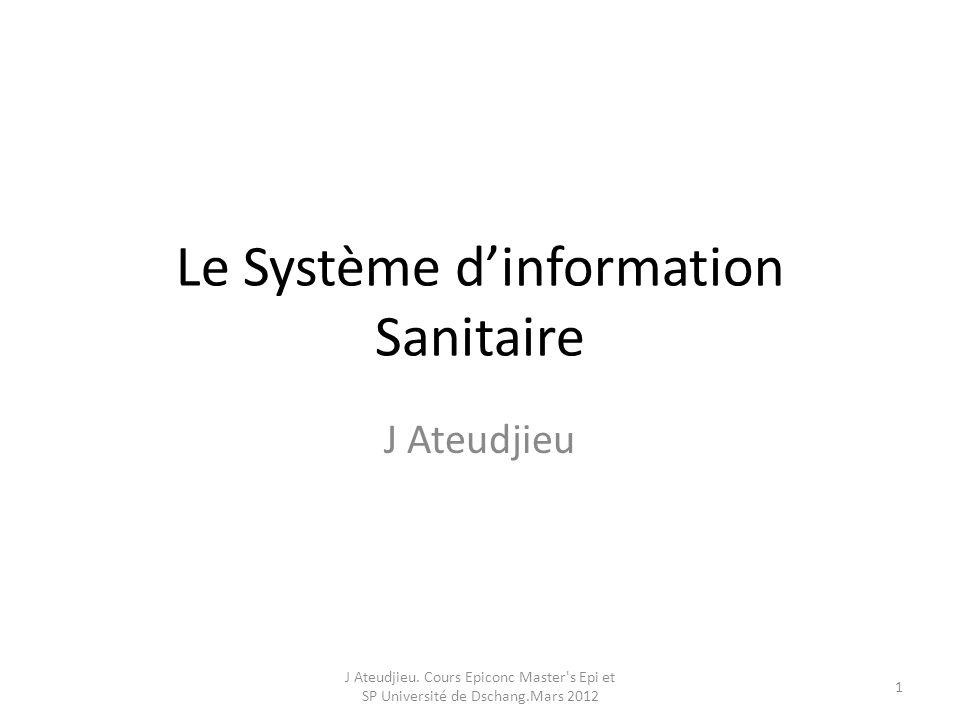Le Système dinformation Sanitaire J Ateudjieu J Ateudjieu.