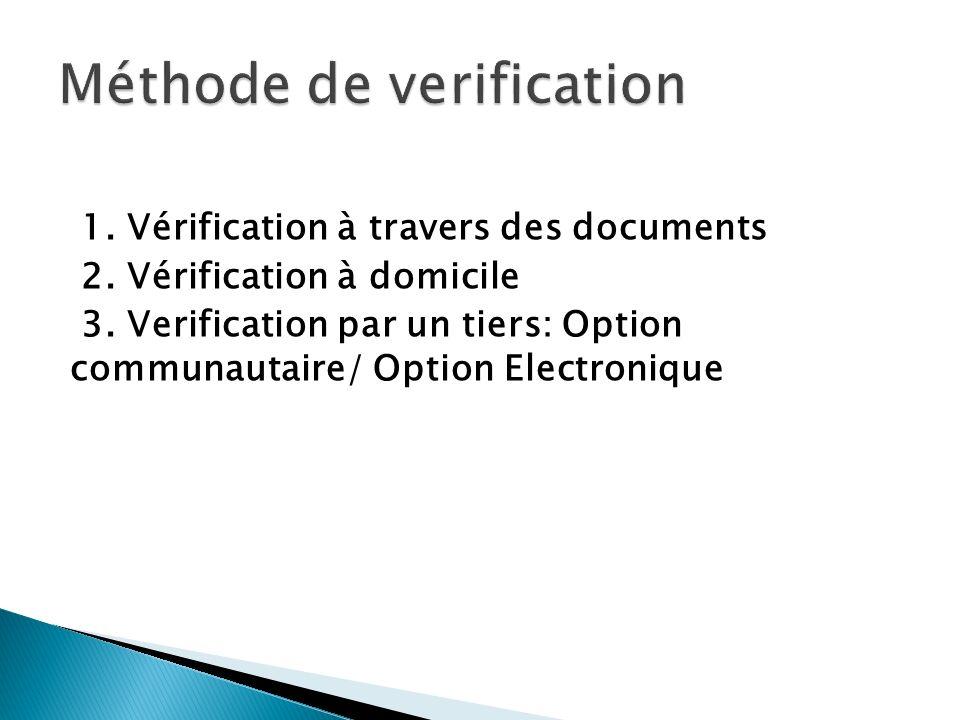 1. Vérification à travers des documents 2. Vérification à domicile 3. Verification par un tiers: Option communautaire/ Option Electronique