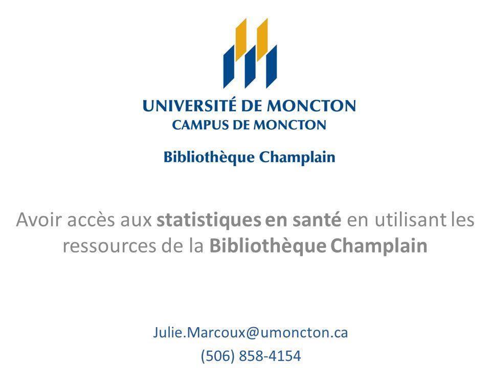 Avoir accès aux statistiques en santé en utilisant les ressources de la Bibliothèque Champlain Julie.Marcoux@umoncton.ca (506) 858-4154