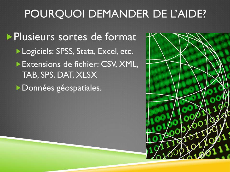 POURQUOI DEMANDER DE LAIDE. Plusieurs sortes de format Logiciels: SPSS, Stata, Excel, etc.