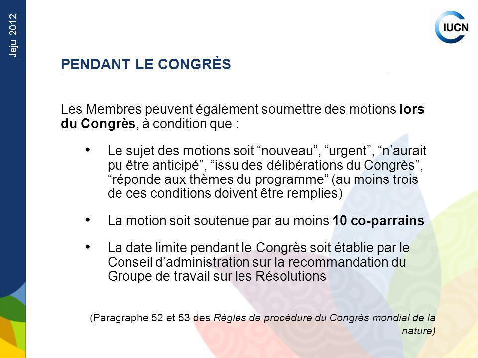 Jeju 2012 Les Membres peuvent également soumettre des motions lors du Congrès, à condition que : Le sujet des motions soit nouveau, urgent, naurait pu
