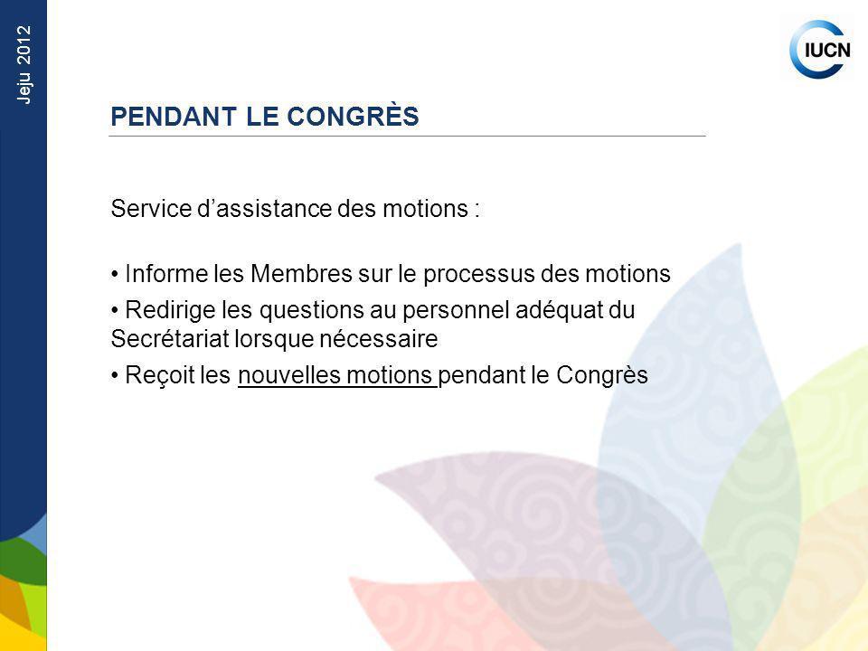 Jeju 2012 Service dassistance des motions : Informe les Membres sur le processus des motions Redirige les questions au personnel adéquat du Secrétaria