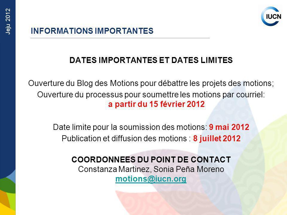 Jeju 2012 INFORMATIONS IMPORTANTES DATES IMPORTANTES ET DATES LIMITES Ouverture du Blog des Motions pour débattre les projets des motions; Ouverture d