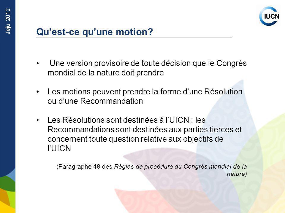 Jeju 2012 Une version provisoire de toute décision que le Congrès mondial de la nature doit prendre Les motions peuvent prendre la forme dune Résoluti