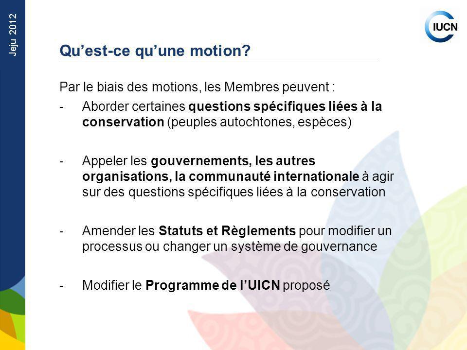 Jeju 2012 Par le biais des motions, les Membres peuvent : -Aborder certaines questions spécifiques liées à la conservation (peuples autochtones, espèc