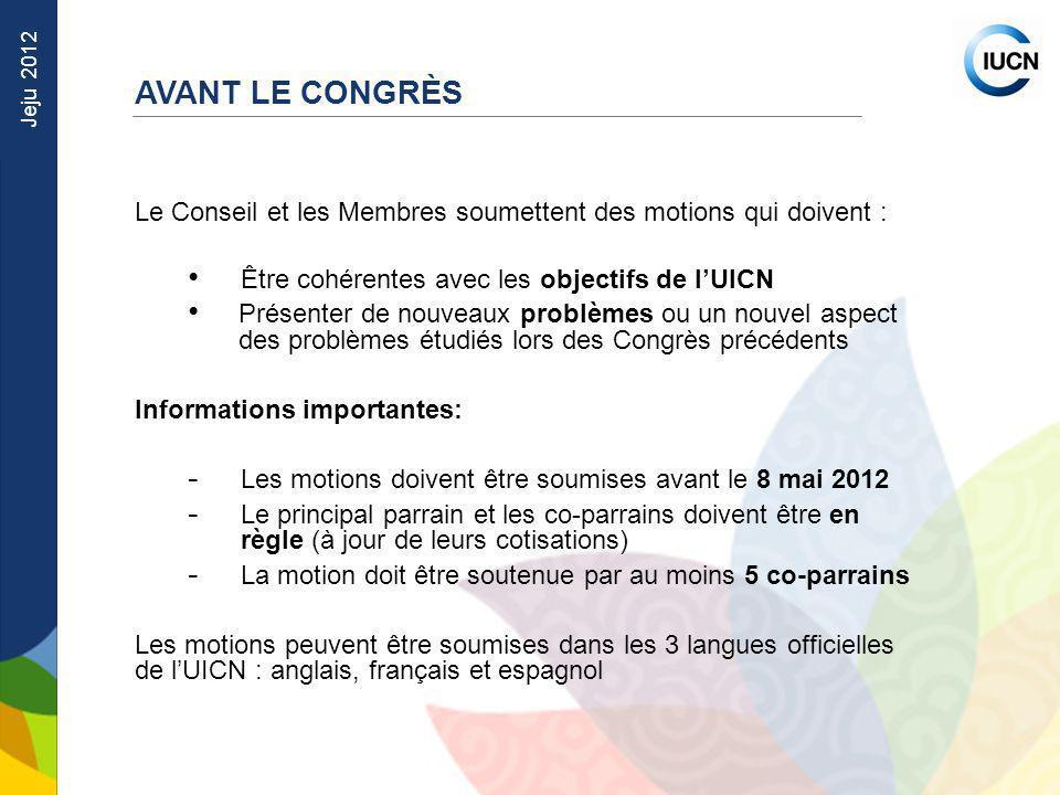 Jeju 2012 Le Conseil et les Membres soumettent des motions qui doivent : Être cohérentes avec les objectifs de lUICN Présenter de nouveaux problèmes o