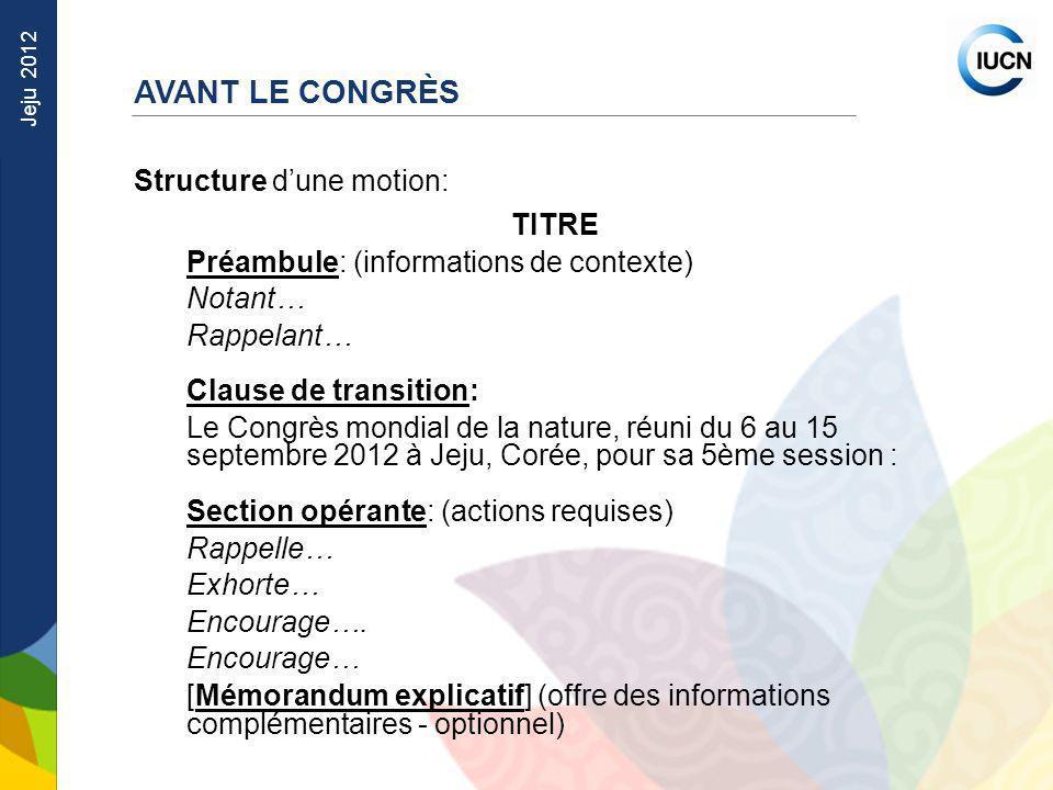 Jeju 2012 Structure dune motion: TITRE Préambule: (informations de contexte) Notant… Rappelant… Clause de transition: Le Congrès mondial de la nature,