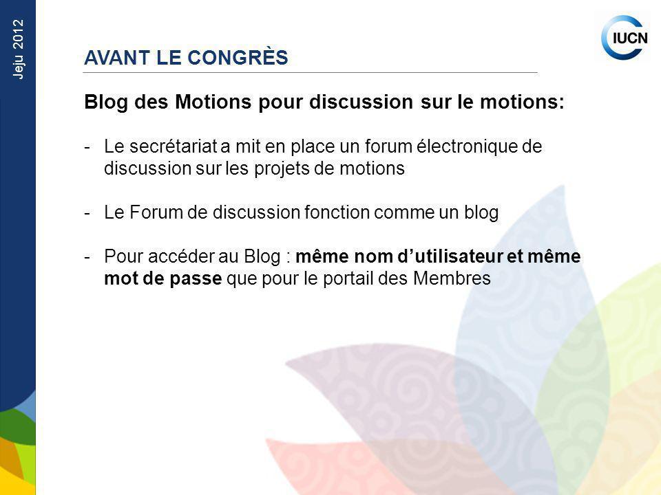 Jeju 2012 Blog des Motions pour discussion sur le motions: -Le secrétariat a mit en place un forum électronique de discussion sur les projets de motio
