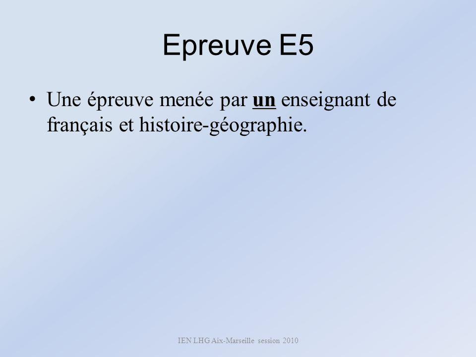 Epreuve E5 un Une épreuve menée par un enseignant de français et histoire-géographie. IEN LHG Aix-Marseille session 2010