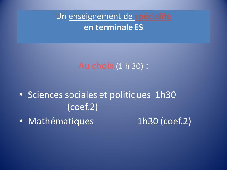 Un enseignement de spécialité en terminale ES Au choix (1 h 30) : Sciences sociales et politiques 1h30 (coef.2) Mathématiques 1h30 (coef.2)