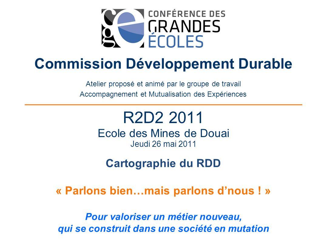 R2D2 2011 Ecole des Mines de Douai Jeudi 26 mai 2011 Commission Développement Durable Atelier proposé et animé par le groupe de travail Accompagnement et Mutualisation des Expériences Cartographie du RDD « Parlons bien…mais parlons dnous .