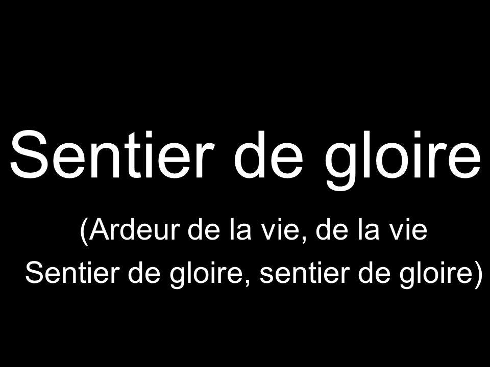 Sentier de gloire (Ardeur de la vie, de la vie Sentier de gloire, sentier de gloire)