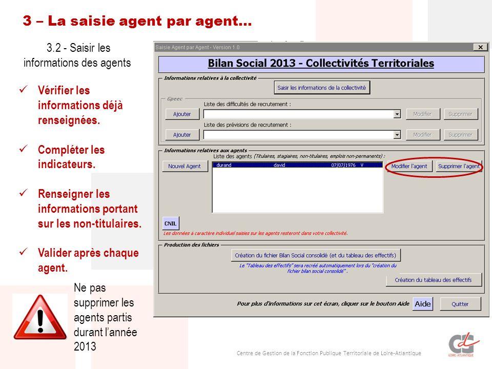 Centre de Gestion de la Fonction Publique Territoriale de Loire-Atlantique Lorsque tous les agents sont renseignés (titulaires, stagiaires et non- titulaires) 3 – La saisie agent par agent… Vérifier et transférer 2 – Le transfert des données .
