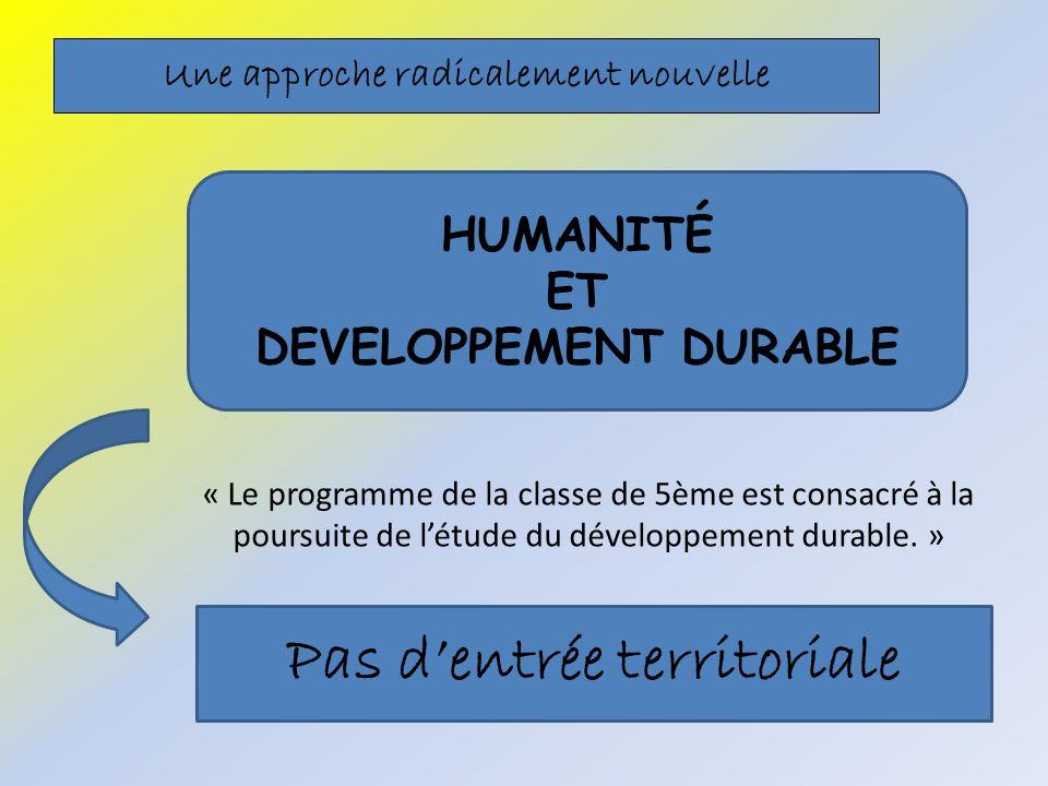 Une approche radicalement nouvelle « Le programme de la classe de 5ème est consacré à la poursuite de létude du développement durable.