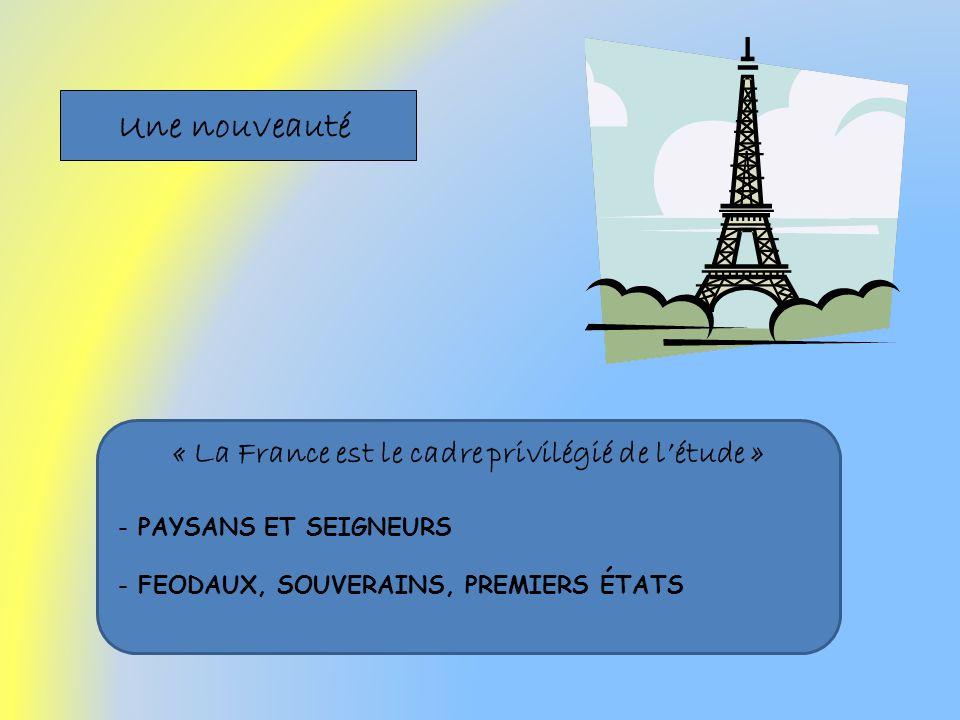Une nouveauté « La France est le cadre privilégié de létude » - PAYSANS ET SEIGNEURS - FEODAUX, SOUVERAINS, PREMIERS ÉTATS