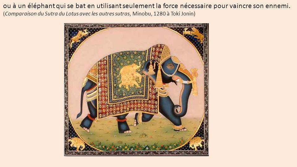 ou à un éléphant qui se bat en utilisant seulement la force nécessaire pour vaincre son ennemi. (Comparaison du Sutra du Lotus avec les autres sutras,