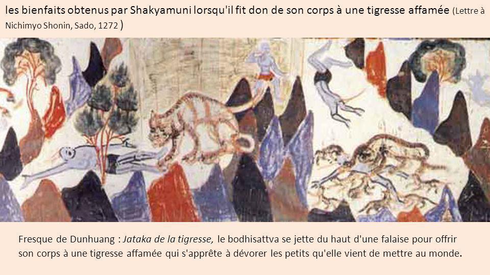 les bienfaits obtenus par Shakyamuni lorsqu'il fit don de son corps à une tigresse affamée (Lettre à Nichimyo Shonin, Sado, 1272 ) Fresque de Dunhuang