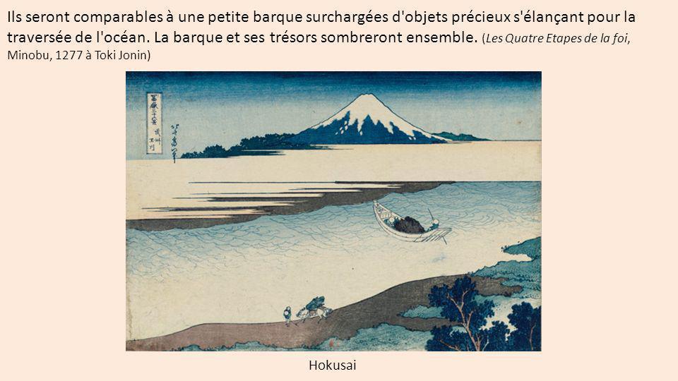 Ils seront comparables à une petite barque surchargées d'objets précieux s'élançant pour la traversée de l'océan. La barque et ses trésors sombreront