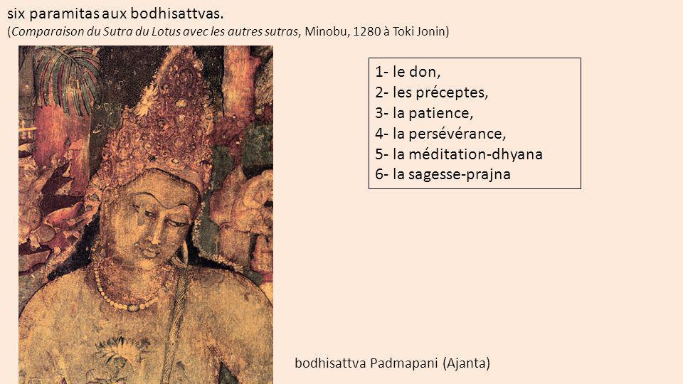 six paramitas aux bodhisattvas. (Comparaison du Sutra du Lotus avec les autres sutras, Minobu, 1280 à Toki Jonin) 1- le don, 2- les préceptes, 3- la p