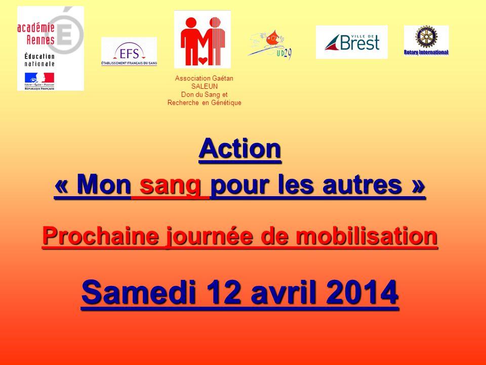 Action « Mon sang pour les autres » Prochaine journée de mobilisation Samedi 12 avril 2014 Association Gaétan SALEUN Don du Sang et Recherche en Génét