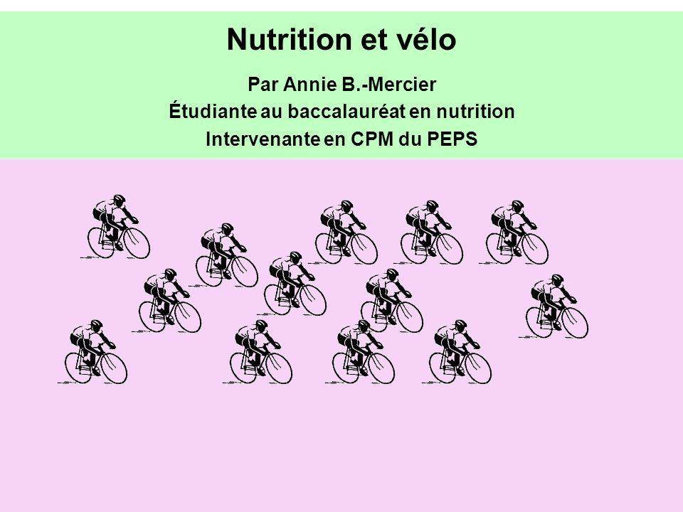 Nutrition et vélo Par Annie B.-Mercier Étudiante au baccalauréat en nutrition Intervenante en CPM du PEPS