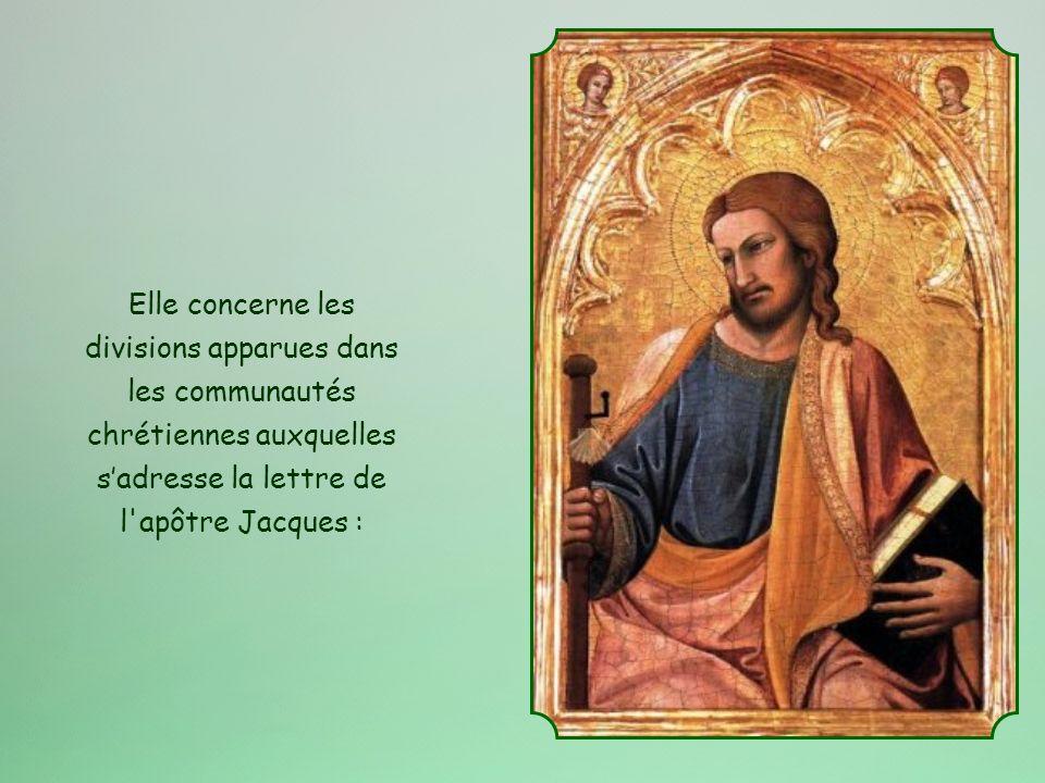 Elle concerne les divisions apparues dans les communautés chrétiennes auxquelles sadresse la lettre de l apôtre Jacques :
