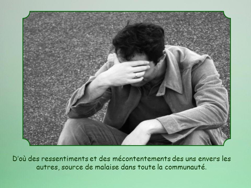 Doù des ressentiments et des mécontentements des uns envers les autres, source de malaise dans toute la communauté.