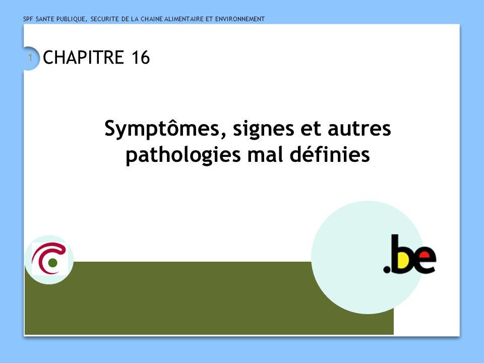 SPF SANTE PUBLIQUE, SECURITE DE LA CHAINE ALIMENTAIRE ET ENVIRONNEMENT 1 CHAPITRE 16 Symptômes, signes et autres pathologies mal définies