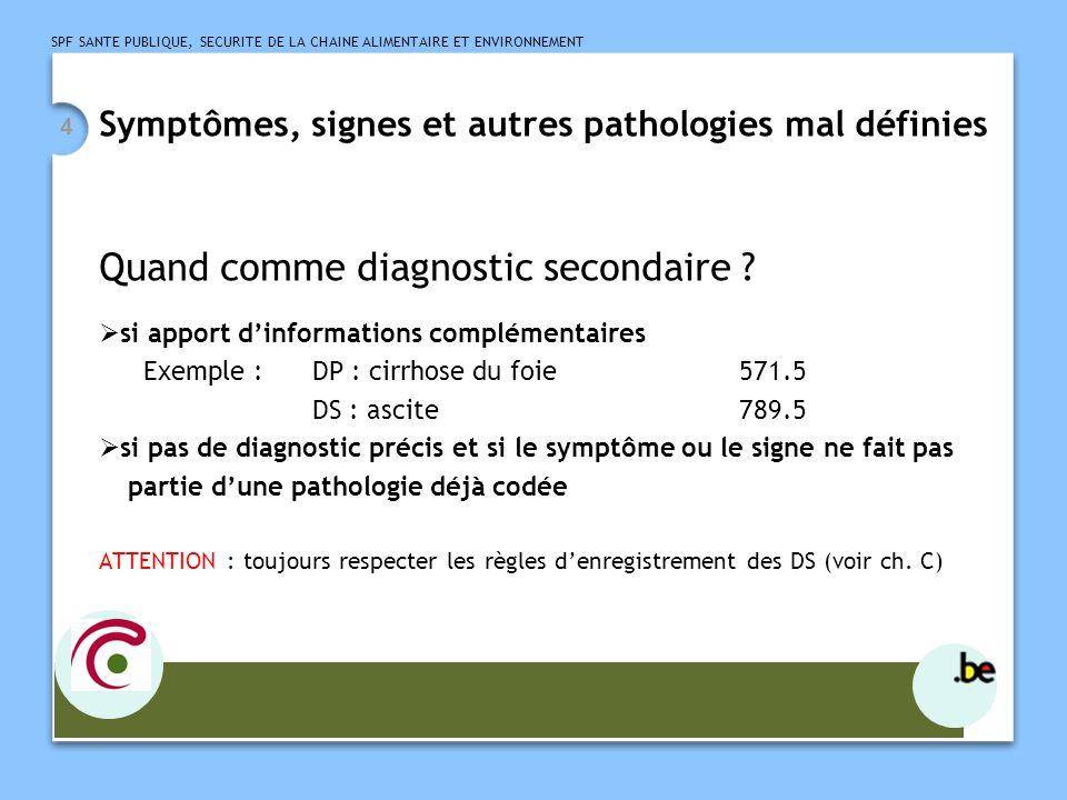 SPF SANTE PUBLIQUE, SECURITE DE LA CHAINE ALIMENTAIRE ET ENVIRONNEMENT 4 Symptômes, signes et autres pathologies mal définies Quand comme diagnostic secondaire .