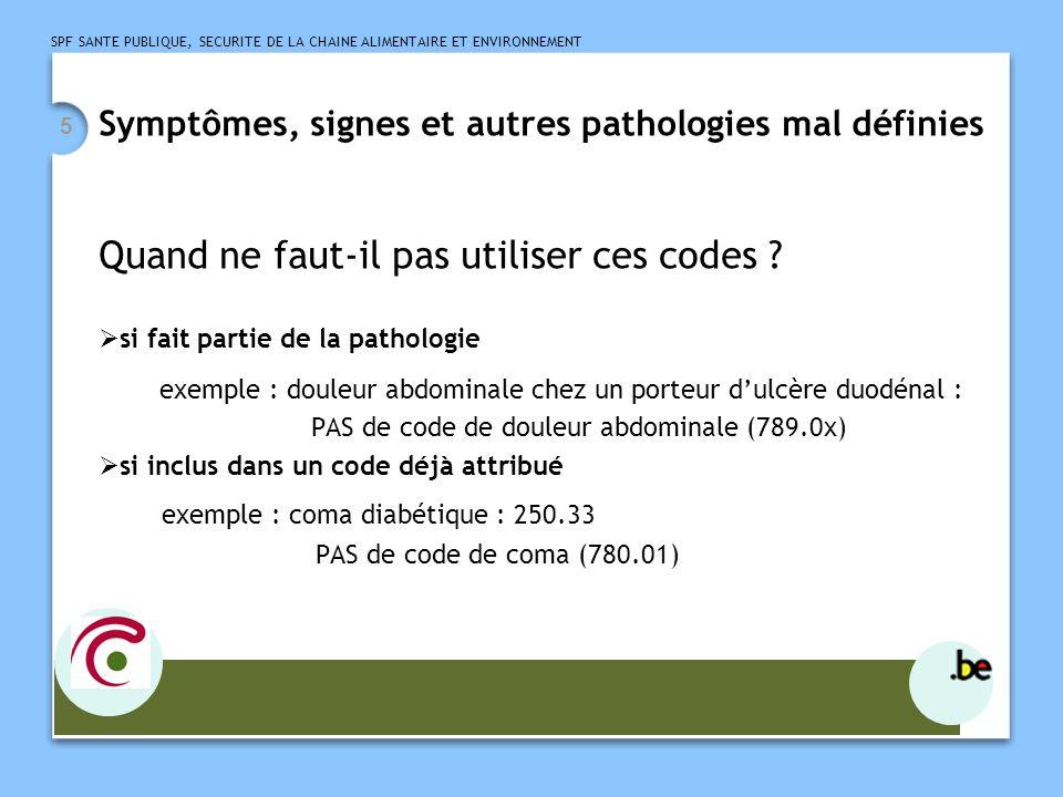 SPF SANTE PUBLIQUE, SECURITE DE LA CHAINE ALIMENTAIRE ET ENVIRONNEMENT 5 Symptômes, signes et autres pathologies mal définies Quand ne faut-il pas utiliser ces codes .
