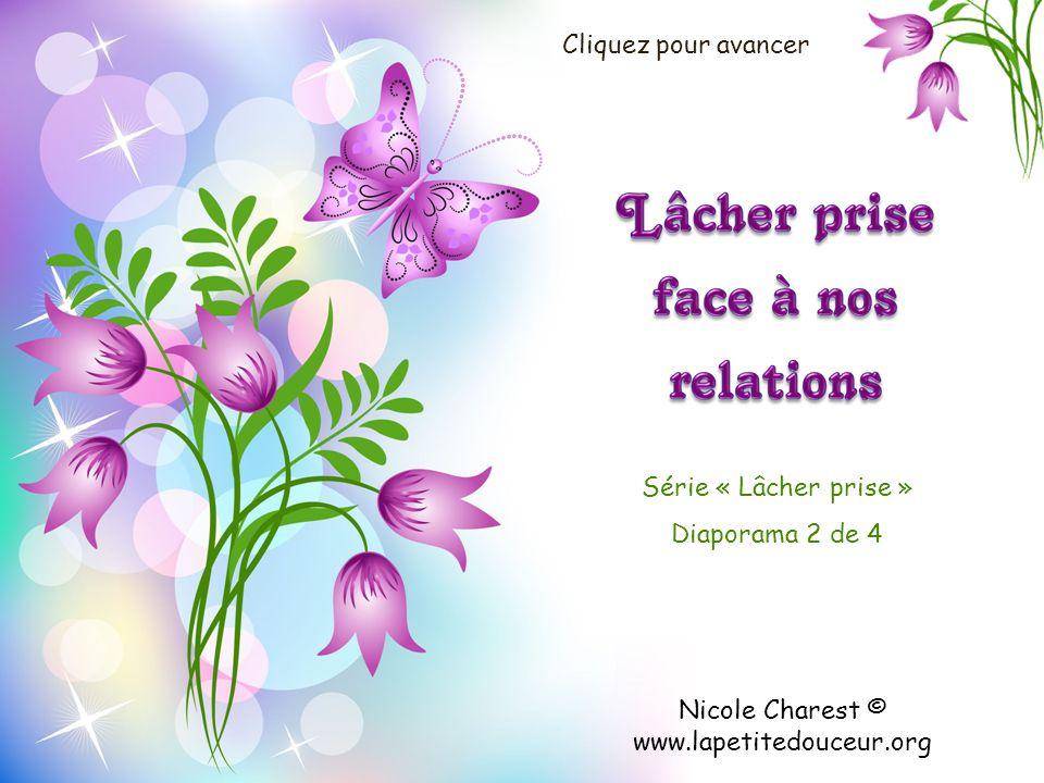Nicole Charest © www.lapetitedouceur.org Série « Lâcher prise » Diaporama 2 de 4 Cliquez pour avancer