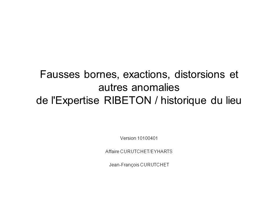 Fausses bornes, exactions, distorsions et autres anomalies de l'Expertise RIBETON / historique du lieu Version 10100401 Affaire CURUTCHET/EYHARTS Jean