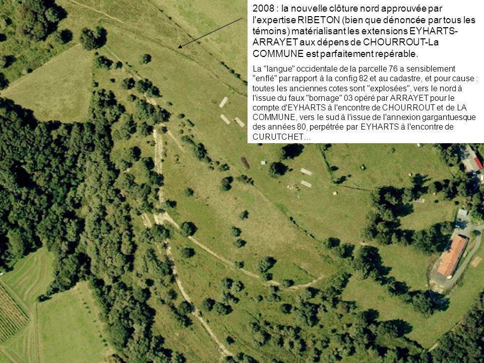 2008 : la nouvelle clôture nord approuvée par l'expertise RIBETON (bien que dénoncée par tous les témoins) matérialisant les extensions EYHARTS- ARRAY