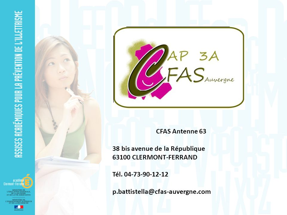 CFAS Antenne 63 38 bis avenue de la République 63100 CLERMONT-FERRAND Tél. 04-73-90-12-12 p.battistella@cfas-auvergne.com