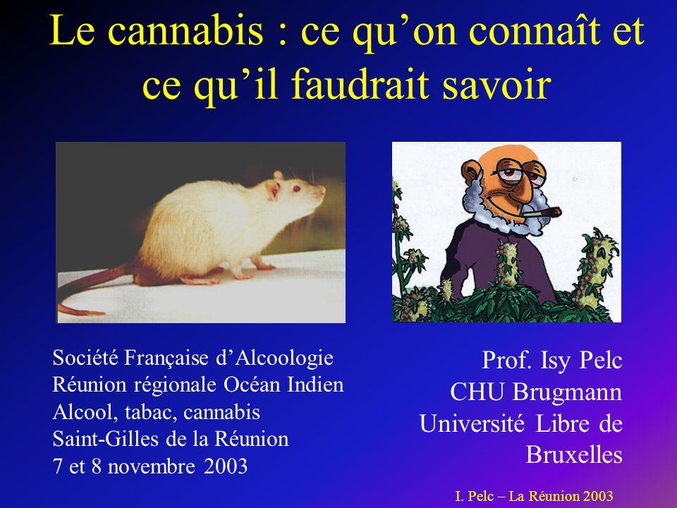 Le cannabis : ce quon connaît et ce quil faudrait savoir Société Française dAlcoologie Réunion régionale Océan Indien Alcool, tabac, cannabis Saint-Gilles de la Réunion 7 et 8 novembre 2003 Prof.