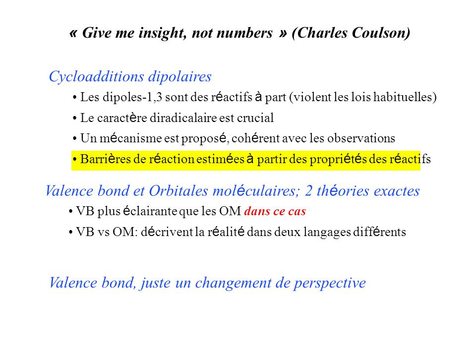 « Give me insight, not numbers » (Charles Coulson) Cycloadditions dipolaires VB plus é clairante que les OM dans ce cas VB vs OM: d é crivent la r é a