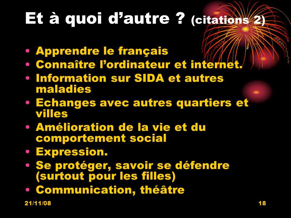 21/11/0818 Et à quoi dautre ? (citations 2) Apprendre le français Connaître lordinateur et internet. Information sur SIDA et autres maladies Echanges