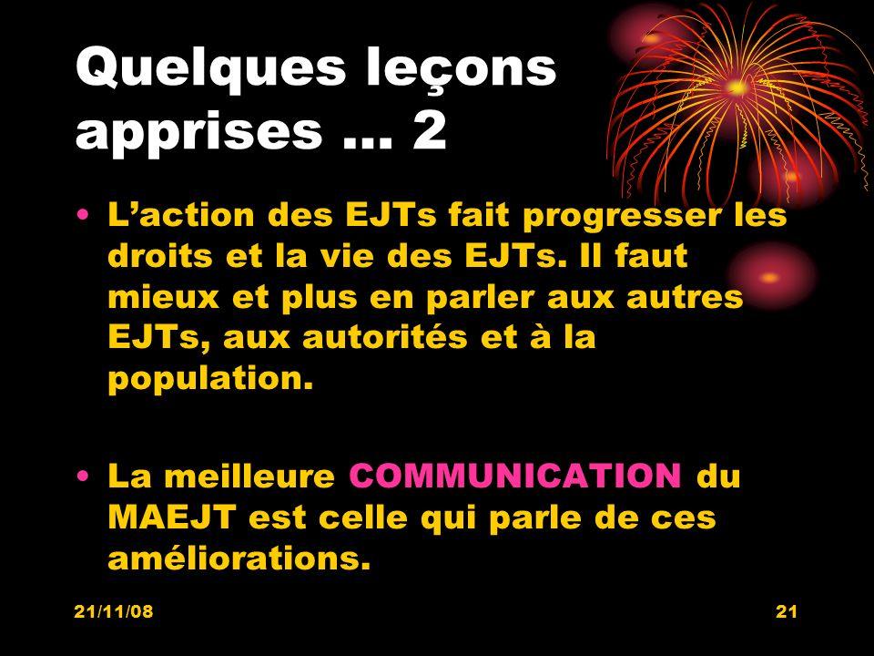 21/11/0821 Quelques leçons apprises … 2 Laction des EJTs fait progresser les droits et la vie des EJTs. Il faut mieux et plus en parler aux autres EJT