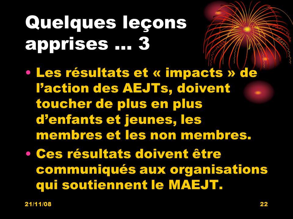 21/11/0822 Quelques leçons apprises … 3 Les résultats et « impacts » de laction des AEJTs, doivent toucher de plus en plus denfants et jeunes, les mem